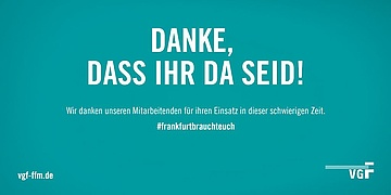 #frankfurtbrauchteuch: A big thank you to all employees of VGF - and not only them!