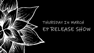 EP Release Show | Thursday In March