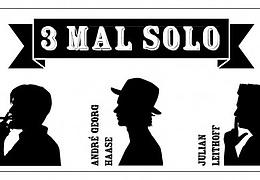 3 Mal Solo