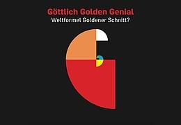 Göttlich Golden Genial. Weltformel Goldener Schnitt?