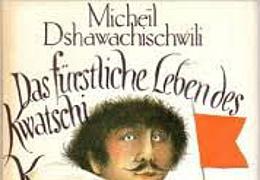 Micheil Dshawachischwili: Das fürstliche Leben des Kwatschi K.