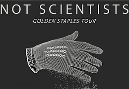 Not Scientists - Golden Staples Tour