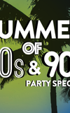 Summer of 80's & 90's Party Special