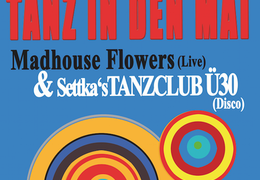Tanz in den Mai: Madhouse Flowers