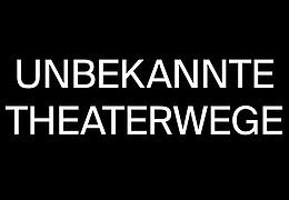 Unbekannte Theaterwege - Öffentliche Führung
