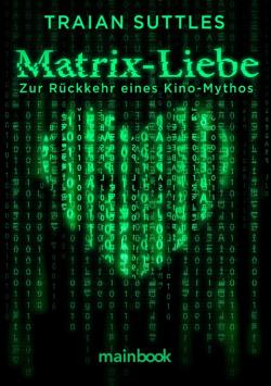 Matrix-Liebe – Ein Buch feiert die Rückkehr eines Kino-Mythos