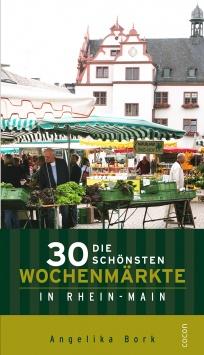 Die 30 schönsten Wochenmärkte in Rhein-Main Cocon Verlag