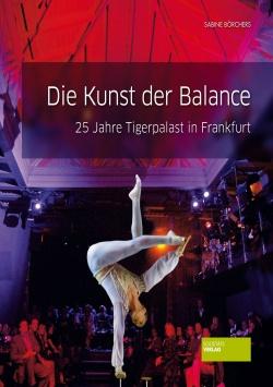 Die Kunst der Balance – 25 Jahre Tigerpalast in Frankfurt Societäts Verlag
