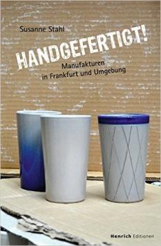 Handgefertigt! Manufakturen in Frankfurt und Umgebung Henrich Editionen