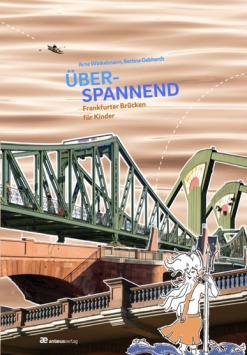 Überspannend  - Frankfurter Brücken für Kinder Antæusverlag