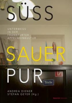 Süss, sauer, Pur – Unterwegs in der Frankfurter Apfelweinkultur Henrich Editionen