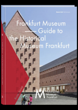 Frankfurt Museum - Guide to the Historisches Museum Frankfurt Henrich Editionen