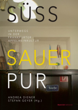 Sweet, sour, pure - On the way in Frankfurt's apple wine culture Henrich Editionen