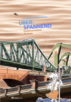Spanning - Frankfurt bridges for children Antæusverlag