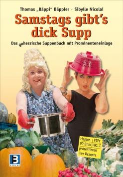 Samstag gibt`s dick Supp - Das (ge)hessische Suppenbuch mit Prominenteneinlage B3 Verlag