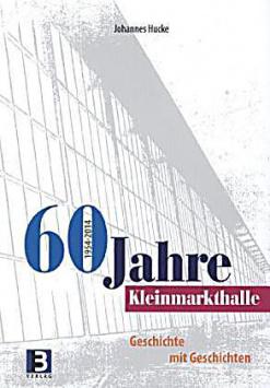 60 years Kleinmarkthalle 1954 - 2014 B3 Verlag