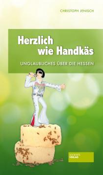 Warm like Handkäs - Unbelievable about the Hessians Societäts Verlag