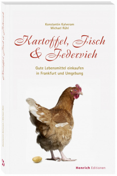 Potatoes, fish & poultry - Buying good food in Frankfurt and the surrounding area Henrich Editionen