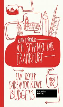 I give you Frankfurt - A red thread for small budgets Societäts Verlag