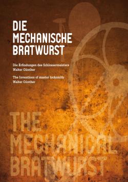 Die Mechanische Bratwurst - Die Erfindungen des Schlossermeisters Walter Günther B3 Verlag