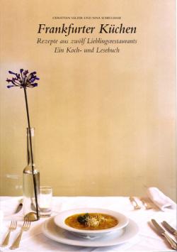 Frankfurter Küchen - Rezepte aus zwölf Lieblingsrestaurants Zazie Verlag, Schellhase Sälzer GbR