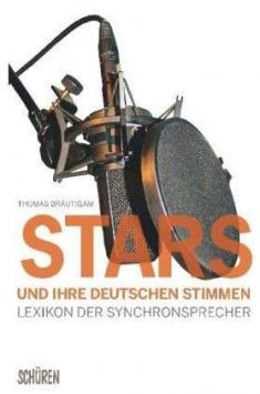 Stars und ihre deutschen Stimmen - Lexikon der Synchronsprecher Schüren Verlag
