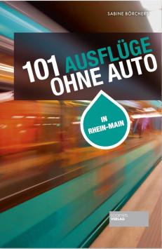 101 Ausflüge ohne Auto in Rhein-Main Societäts Verlag