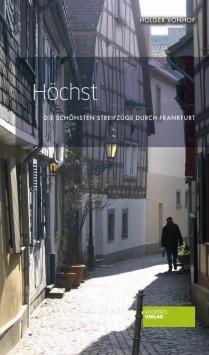 Die schönsten Streifzüge durch Frankfurt: Höchst Societäts Verlag
