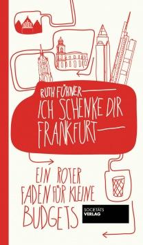 Ich schenke Dir Frankfurt – Ein roter Faden für kleine Budgets Societäts Verlag