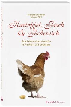 Kartoffeln, Fisch & Federvieh – Gute Lebensmittel einkaufen in Frankfurt und Umgebung Henrich Editionen