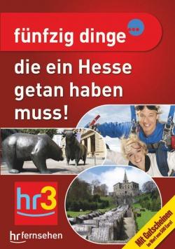 Fünfzig Dinge…die ein Hesse getan haben muss! hr / Zeitgeist Media GmbH