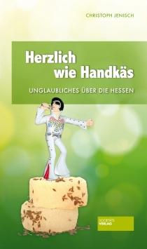 Herzlich wie Handkäs – Unglaubliches über die Hessen Societäts Verlag