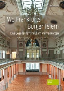 Wo Frankfurts Bürger feiern – Das Gesellschaftshaus im Palmengarten Societäts Verlag